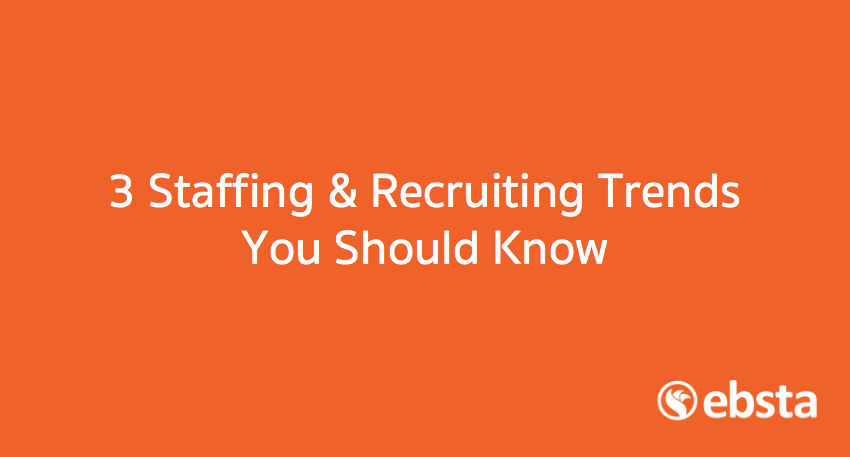 3 Staffing and Recruiting Trends You Should Know